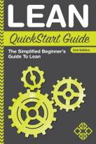 Lean QuickStart Guide: The Simplified Beginner's Guide To Lean (Lean, Lean Manufacturing, Lean Six Sigma, Lean Enterprise)