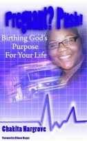 PREGNANT? PUSH!: BIRTHING GOD'S PURPOSE FOR YOUR LIFE