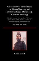 GOVT. OF BRITISH INDIA ON ALLAMA MASHRAQI & KHAKSAR TEHREEK (MOVEMENT): A SELECT CHRONOLOGY