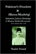 PAKISTAN'S FREEDOM AND ALLAMA MASHRIQI: STATEMENTS, LETTERS, CHRONOLOGY OF KHAKSAR TEHRIK (MOVEMENT), PERIOD: MASHRIQI'S BIRTH TO 1947