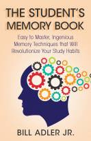 The Student's Memory Book: Easy to Master, Ingenious Memory Techniques That Will Revolutionize Your Study Habits