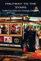 Halfway to the Stars: Cable Car Tales of a Grumpy Gripman