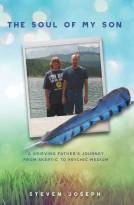 The Soul of My Son - A Grieving Father s Journey from Skeptic to Psychic Medium