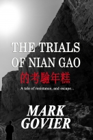The TRIALS of NIAN GAO    A Tale of Resistance, and Escape...