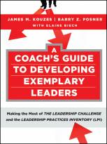 A Coach's Guide to Developing Exemplary Leaders: Making the Most of The Leadership Challenge and the