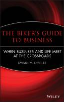 The Biker's Guide to Business: When Business and Life Meet at the Crossroads