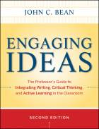 Engaging Ideas, Second Edition: The Professor's Guide to Integrating Writing, Critical Thinking, and Active Learning in the Classroom