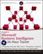 Knight's Microsoft Business Intelligence 24-Hour Trainer: Leveraging Microsoft SQL Server Integratio