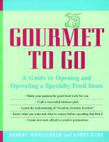 Gourmet to Go: A Guide to Opening and Operating aSpecialty Food Store