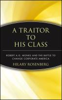 A Traitor to His Class: Robert A. G. Monks and the Battle to Change Corporate America