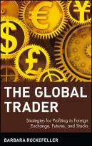 The Global Trader: Strategies for Profiting in Foreign Exchange, Futures, and Stocks