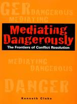 Mediating Dangerously: The Frontiers of ConflictResolution