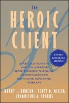 The Heroic Client: A Revolutionary Way to ImproveEffectiveness Through Client-Directed, Outcome-Informed Therapy