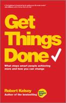 Get Things Done - What Stops Smart PeopleAchieving More and How You Can Change