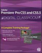 Premiere Pro CS5 and CS5.5 Digital Classroom