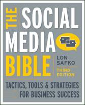 The Social Media Bible: Tactics, Tools, and Strategies for Business Success, Third Edition