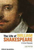 The Life of William Shakespeare - A CriticalBiography