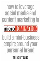 MICRODOMINATION: HOW TO LEVERAGE SOCIAL MEDIA ANDCONTENT MARKETING TO BUILD A MINI-BUSINESS EMPIREAROUND YOUR PERSONAL BRAND