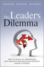 The Leader's Dilemma - How to Build an Empoweredand Adaptive Organization Without Losing Control
