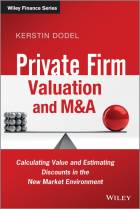 Private Firm Valuation and M&A - Calculating Valueand Estimating Discounts in the New MarketEnvironment