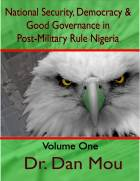 National Security, Democracy and Good Governance in Post-Military Rule Nigeria, Volume One. (865 Pages).