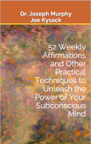 52 Weekly Affirmations and Practical Techniques to Unleash the Power of Your Subconcious Mind