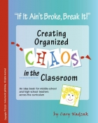 If It Ain't Broke, Break It!  Creating Organized Chaos in the Classroom!